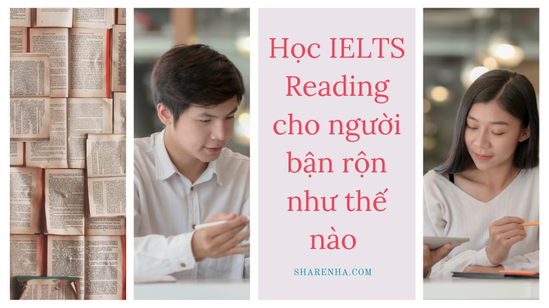 Học IELTS Reading cho người bận rộn như thế nào [Góc chia sẽ]