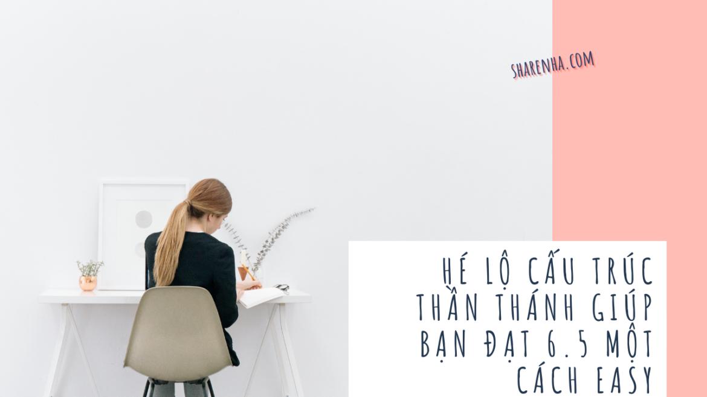 IELTS Writing – Hé lộ cấu trúc thần thánh giúp bạn đạt 6.5 một cách easy