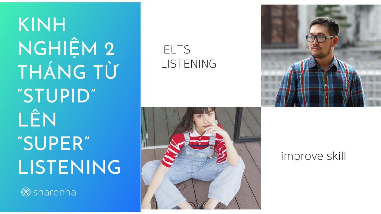 """KINH NGHIỆM 2 THÁNG TỪ """"STUPID"""" LÊN """"SUPER"""" LISTENING"""