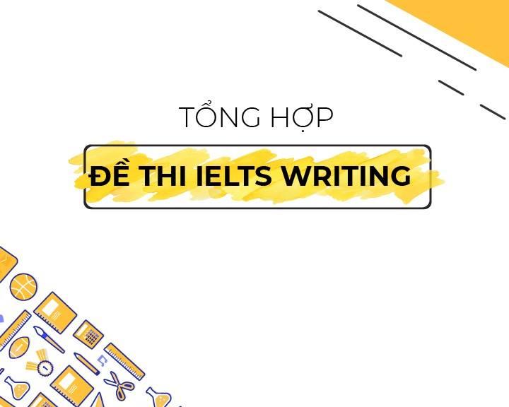 TỔNG HỢP ĐỀ THI IELTS WRITING TASK 1 TRONG NĂM 2019