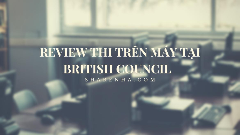 REPORT – REVIEW KỲ THI IELTS TRÊN MÁY TẠI BRITISH COUNCIL 2021