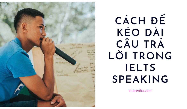 Làm sao để kéo dài câu trả lời trong IELTS Speaking?