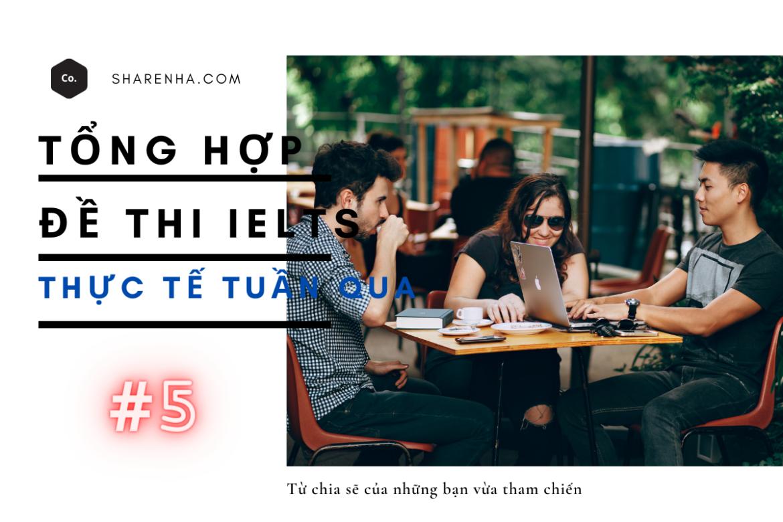 Đề thi IELTS mới nhất tổng hợp trong tuần qua #5