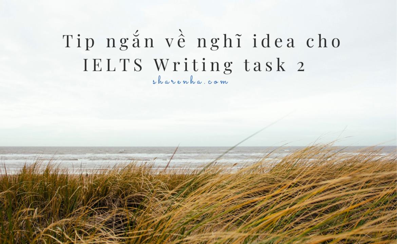 1 Tip ngắn về nghĩ idea cho IELTS Writing task 2 trong phòng thi