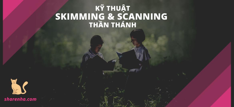 Skimming và Scanning là gì? Sức mạnh của Skim & Scan trong IELTS Reading