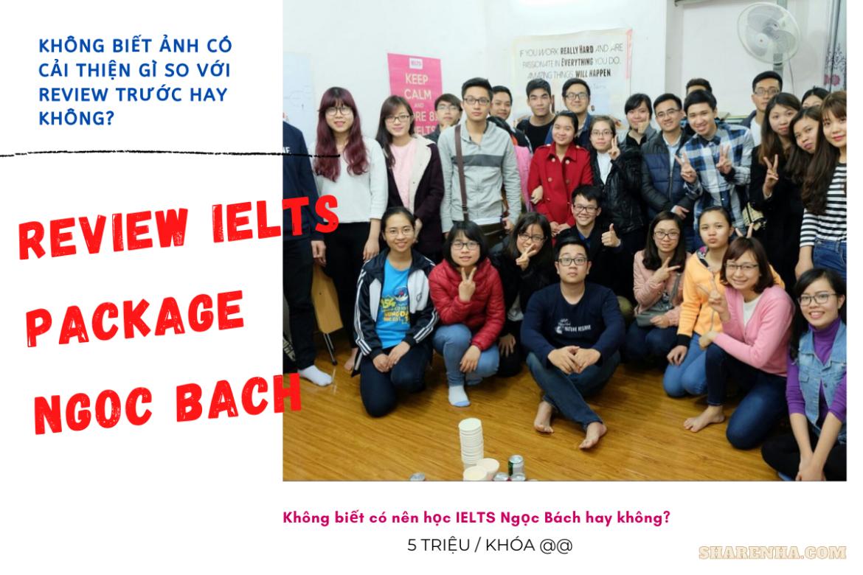 Review mới nhất về Khóa học IELTS Package Ngọc Bách từ nhiều bạn?