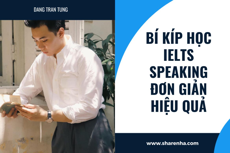 Cách tự học IELTS Speaking tiết kiệm thời gian của thầy Tùng