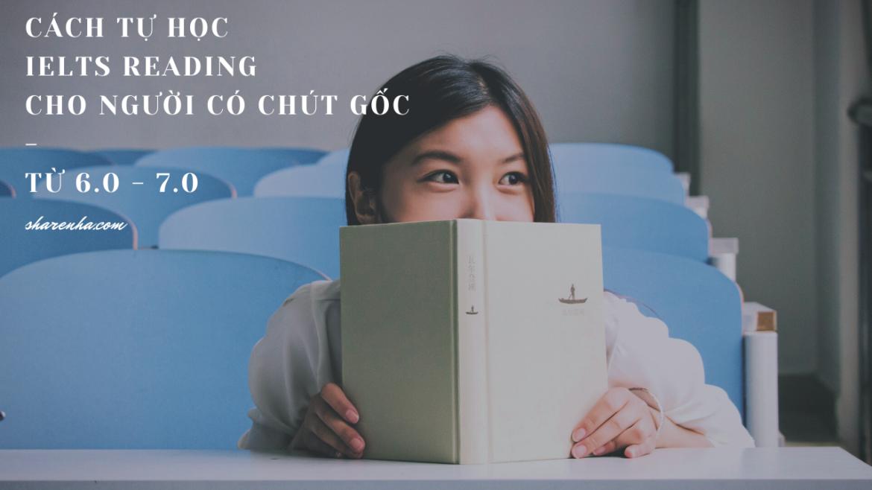 TỰ HỌC IELTS READING TỪ BAND 6.0 LÊN 7.0 KÉO ĐIỂM CẢ BÀI