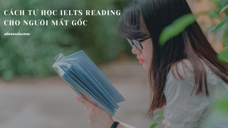 TỰ HỌC IELTS READING NHƯ THẾ NÀO ĐỂ TỪ 1.0 LÊN 6.0