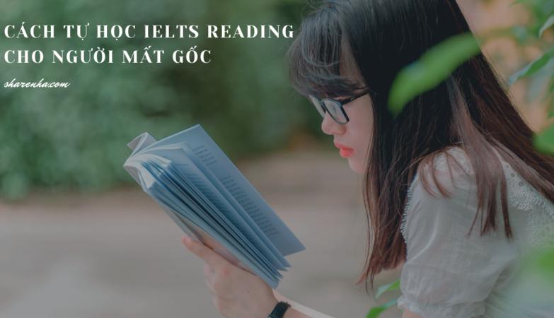 CÁCH TỰ HỌC IELTS READING CHO NGƯỜI MẤT GỐC