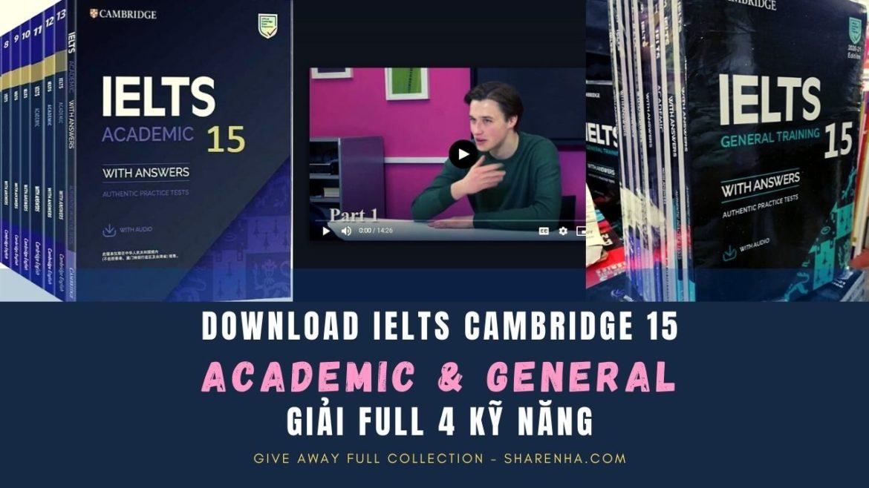 Download IELTS Cambridge 15 – Bản FULL đặc biệt Giải cả 4 Skills cho cả Academic và General