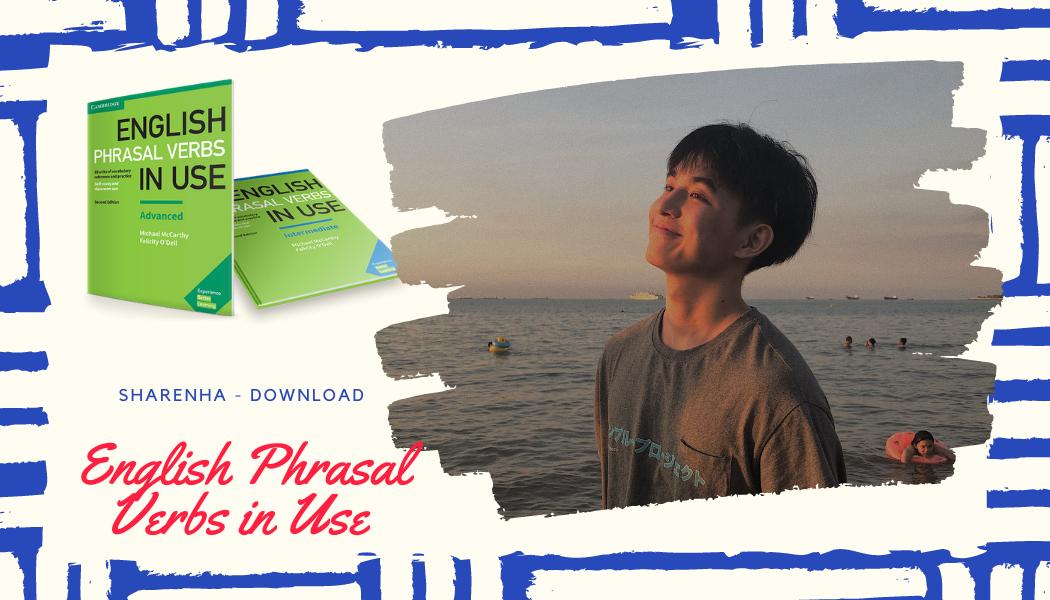 Download English Phrasal Verbs in Use (Intermediate) – Trợ thủ đắc lực trên con đường chinh phục IELTS Speaking và Reading