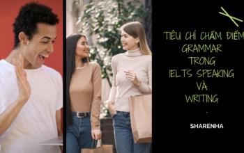 Tiêu chí chấm điểm GRAMMAR trong IELTS Speaking và Writing bạn cần phải biết