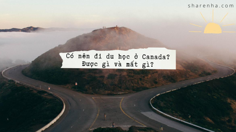 Du học Canada: Được & Mất