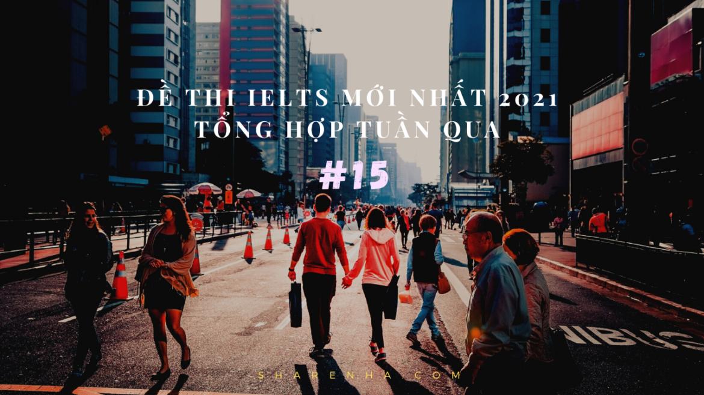 Đề thi IELTS mới nhất 2021 – Tổng hợp và review trong tuần qua #15