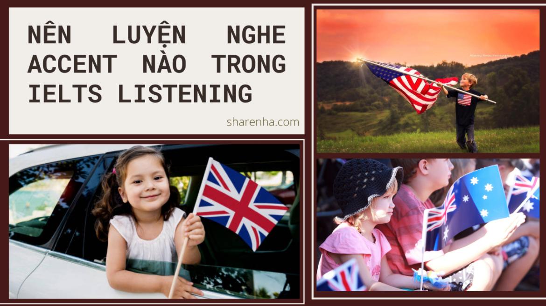 Những loại accent nào sẽ xuất hiện trong bài thi IELTS Listening