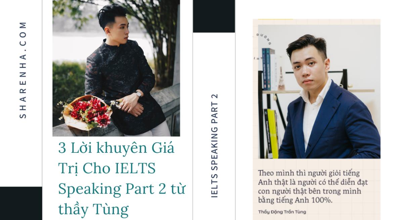 3 Lời khuyên của thầy Đ.T.Tùng để trả lời IELTS Speaking Part 2 một cách hay nhất