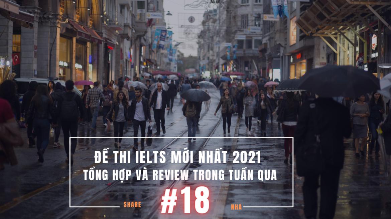 Đề thi IELTS mới nhất 2021 – Tổng hợp và review trong tuần qua #18