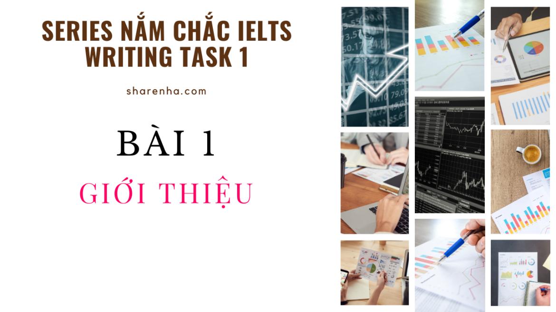 [Series Nắm chắc Writing Task 1] Bài 1 –  Giới Thiệu