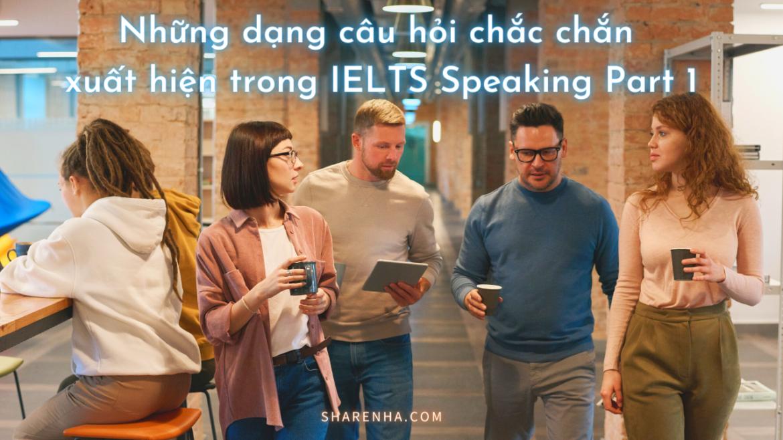 Các loại câu hỏi mà bạn chắc chắn gặp trong IELTS Speaking Part 1