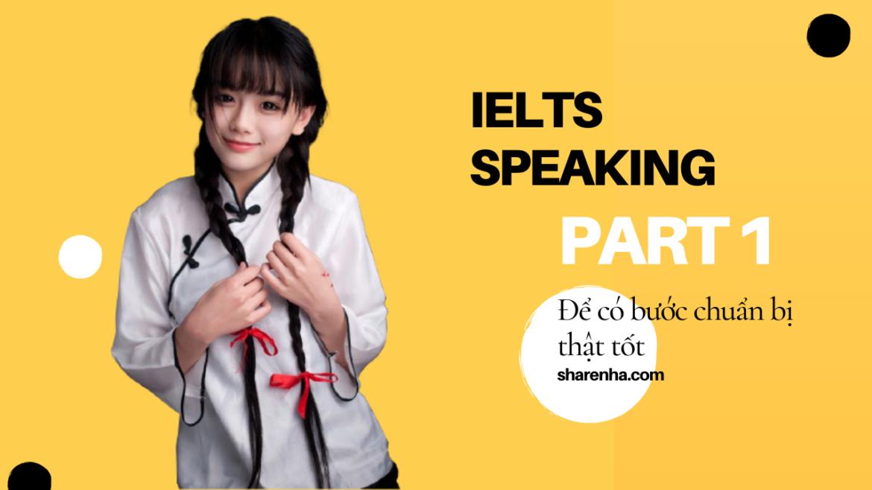 IELTS Speaking Part 1 – Chuẩn bị cho một phần thi hoàn hảo