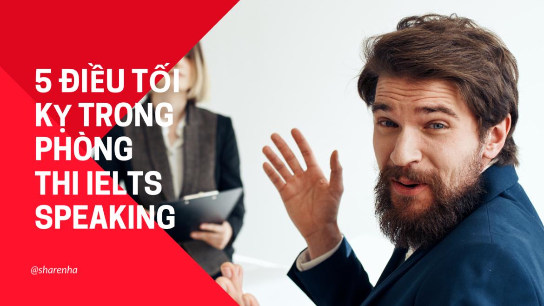 5 điều tối kỵ trong phòng thi IELTS Speaking