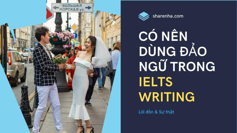 Có nên dùng đảo ngữ để có được điểm cao trong IELTS Writing?