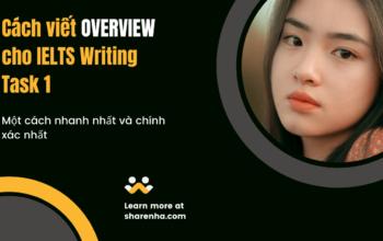 Cách viết OVERVIEW cho IELTS Writing Task 1 một cách nhanh nhất và chính xác nhất